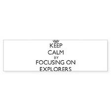 Keep Calm by focusing on EXPLORERS Bumper Bumper Sticker