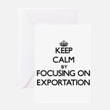 Keep Calm by focusing on EXPORTATIO Greeting Cards