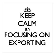 Keep Calm by focusing on EXPORTING Invitations