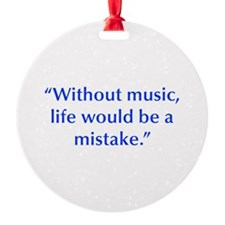 Without music life would be a mistake Ornament