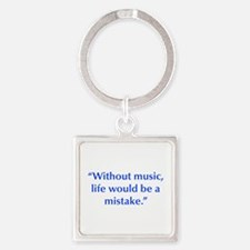 Without music life would be a mistake Keychains