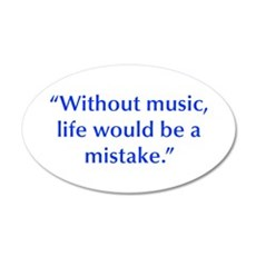 Without music life would be a mistake Wall Decal