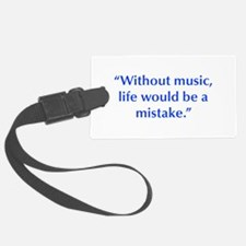 Without music life would be a mistake Luggage Tag