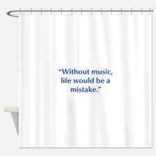 Without music life would be a mistake Shower Curta