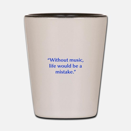 Without music life would be a mistake Shot Glass