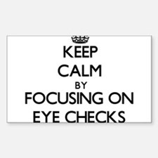 Keep Calm by focusing on EYE CHECKS Decal