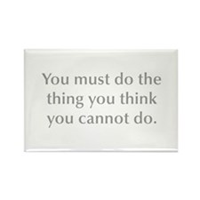 You must do the thing you think you cannot do Magn