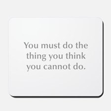 You must do the thing you think you cannot do Mous