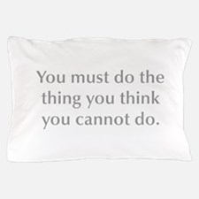 You must do the thing you think you cannot do Pill