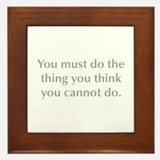 You must do the thing you think you cannot do Fram