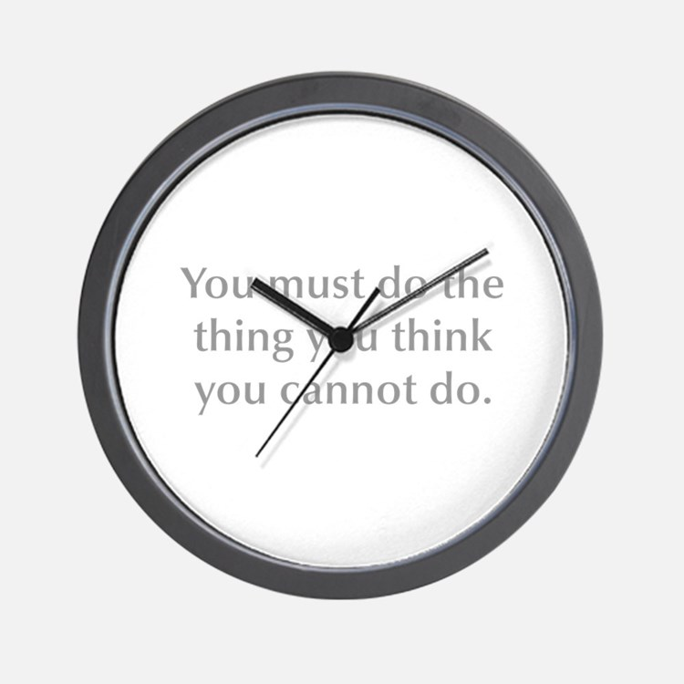 You must do the thing you think you cannot do Wall