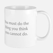 You must do the thing you think you cannot do Mugs