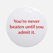 You re never beaten until you admit it Ornament (R