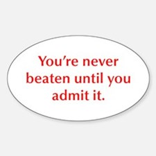 You re never beaten until you admit it Decal