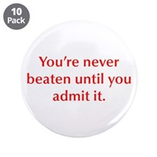 "You re never beaten until you admit it 3.5"" Button"