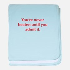 You re never beaten until you admit it baby blanke