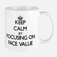 Keep Calm by focusing on Face Value Mugs