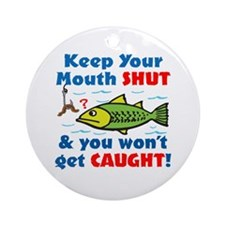 Keep Your Mouth Shut! Ornament (Round)