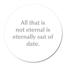 All that is not eternal is eternally out of date R