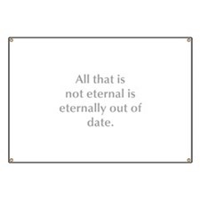 All that is not eternal is eternally out of date B