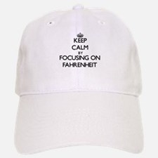 Keep Calm by focusing on Fahrenheit Baseball Baseball Cap
