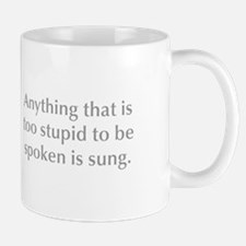 Anything that is too stupid to be spoken is sung M