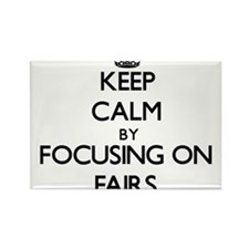 Keep Calm by focusing on Fairs Magnets
