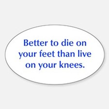 Better to die on your feet than live on your knees