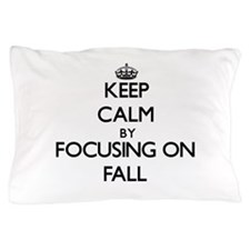 Keep Calm by focusing on Fall Pillow Case