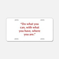 Do what you can with what you have where you are A