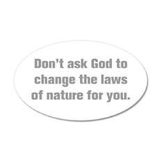 Don t ask God to change the laws of nature for you