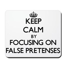 Keep Calm by focusing on False Pretenses Mousepad