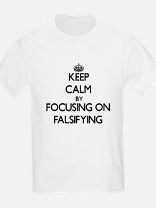 Keep Calm by focusing on Falsifying T-Shirt