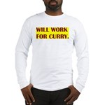 will work for curry Long Sleeve T-Shirt