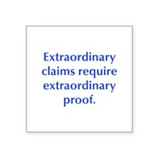 Extraordinary claims require extraordinary proof S