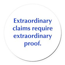 Extraordinary claims require extraordinary proof R