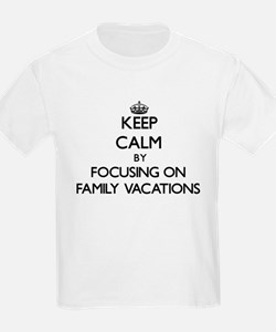 Keep Calm by focusing on Family Vacations T-Shirt