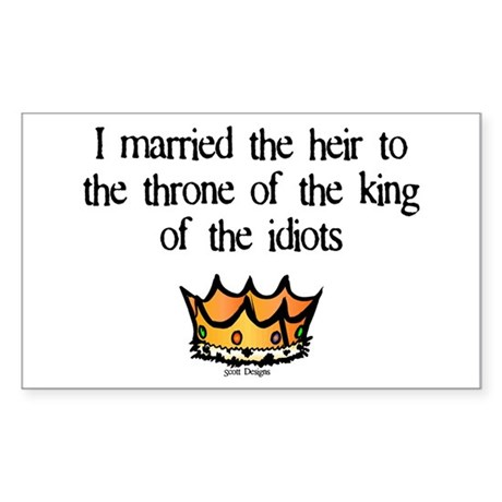 King Of Idiots Rectangle Sticker