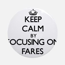 Keep Calm by focusing on Fares Ornament (Round)