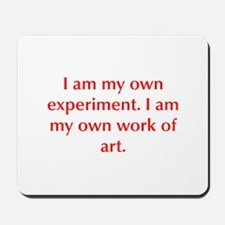 I am my own experiment I am my own work of art Mou