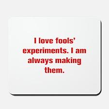 I love fools experiments I am always making them M