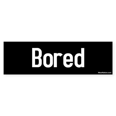 Bored Bumper Sticker