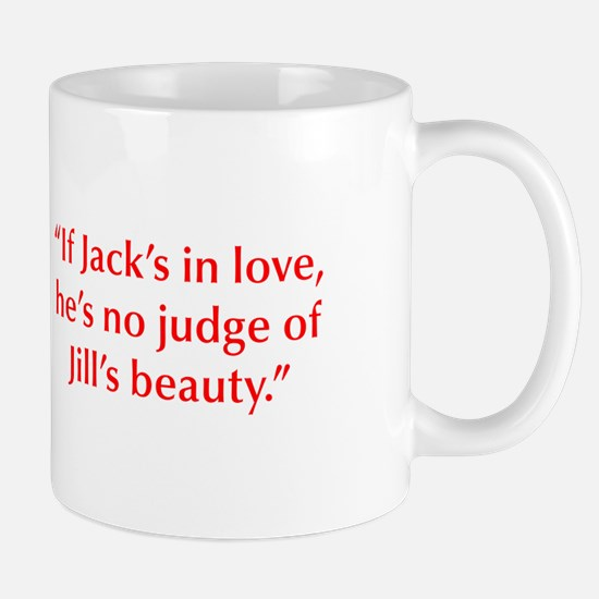 If Jack s in love he s no judge of Jill s beauty M