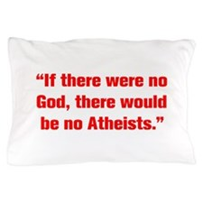 If there were no God there would be no Atheists Pi