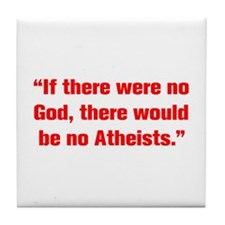 If there were no God there would be no Atheists Ti