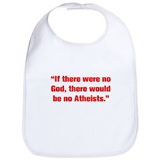 If there were no God there would be no Atheists Bi