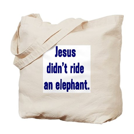 Jesus Didn't Ride an Elephant Tote Bag