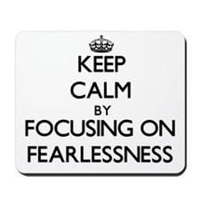 Keep Calm by focusing on Fearlessness Mousepad
