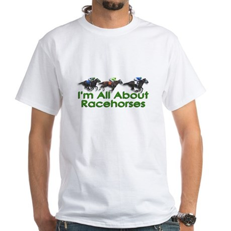 I'm All About Racehorses White T-Shirt