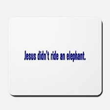 Jesus Didn't Ride an Elephant Mousepad